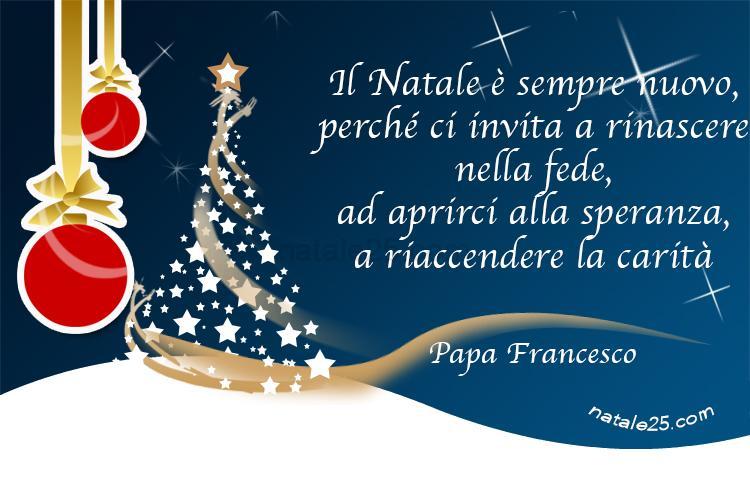 Frasi Auguri Natale Papa Francesco.Auguri Di Natale Con Frase Di Papa Francesco Natale 25